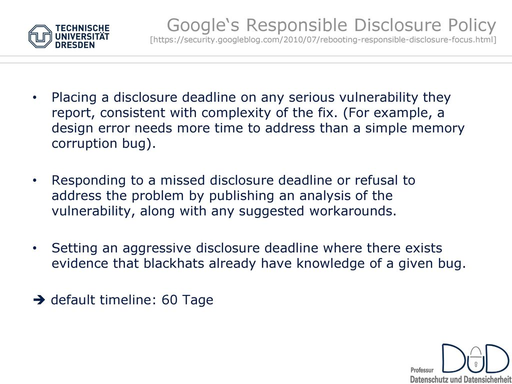 Google's Responsible Disclosure Policy [https://security. googleblog